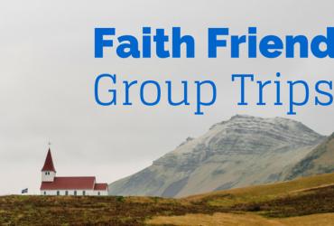 Faith Friendly Group Trips