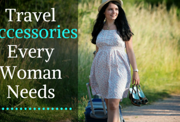 Travel Accessories Every Woman Needs