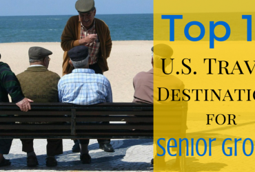 Top 10 U.S. Travel Destinations for Senior Groups