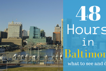 48 Hours in Baltimore – what to see and do