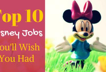 Top 10 Disney Jobs You'll Wish You Had