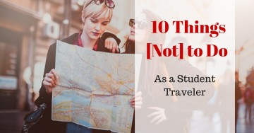 10 Things [NOT] to do as a Student Traveler