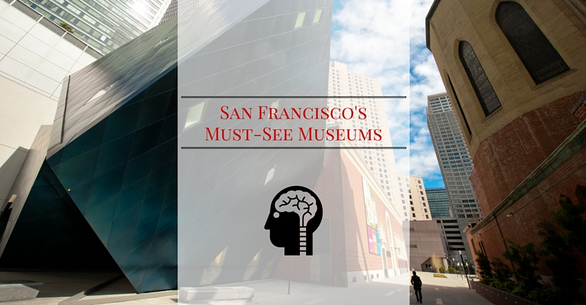 San Francisco'sMust-See Museums
