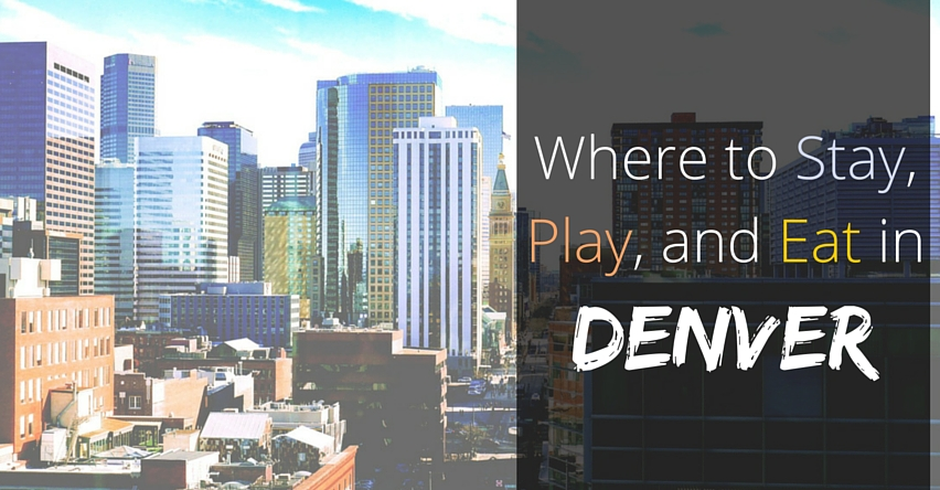 Where to Stay, Play, and Eat in Denver