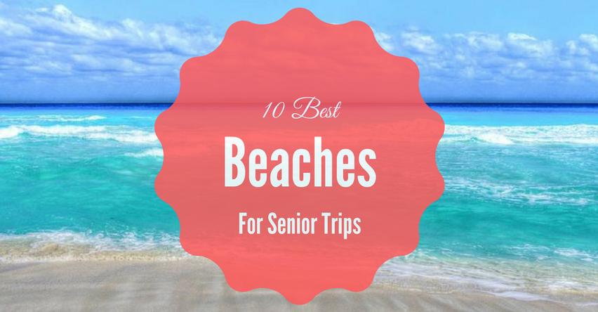 Top 10 Beaches For Senior Trip Ideas
