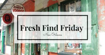 Fresh Find Friday – New Orleans