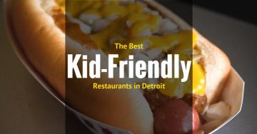 Best Kid-Friendly Restaurants in Detroit