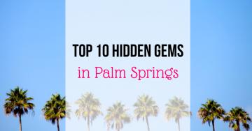 Top 10 Hidden Gems in Palm Springs