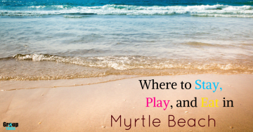 Where to Stay, Play, and Eat in Myrtle Beach