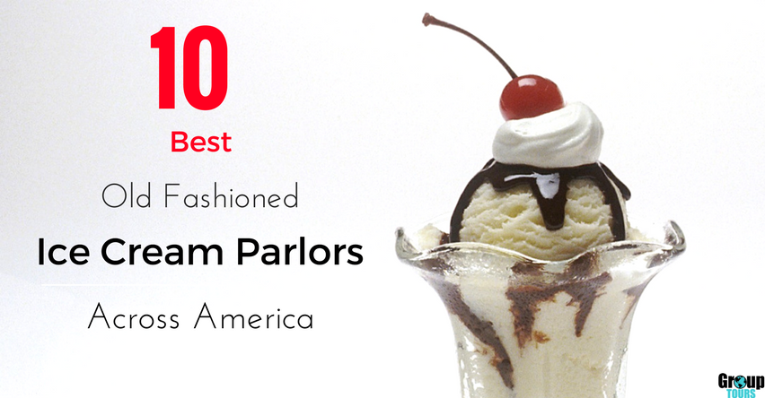 10 Best Old Fashioned Ice Cream Parlors Across America Group Tours