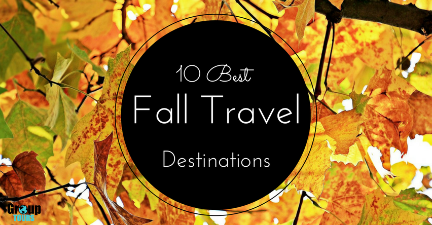 10 Best Fall Travel Destinations Group Tours