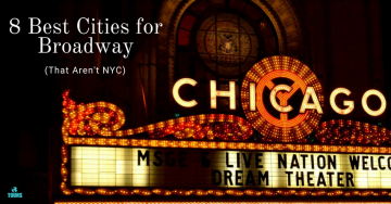 8 Best Cities for Broadway (That aren't NYC)
