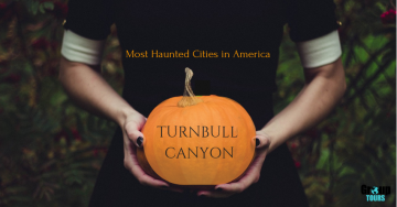 Most Haunted Cities in America: Turnbull Canyon