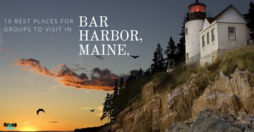 10 Best Places for Groups to Visit in Bar Harbor, Maine.