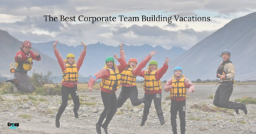 The Best Corporate Team Building Vacations