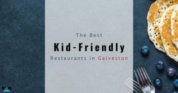 Best Kid-Friendly Restaurants in Galveston